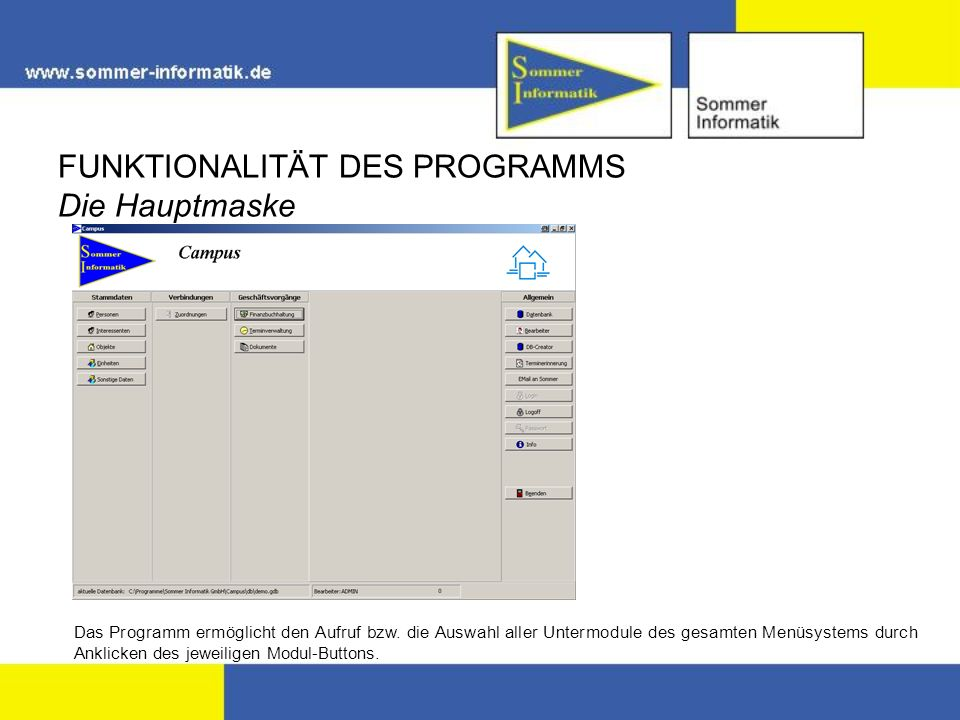 FUNKTIONALITÄT DES PROGRAMMS Die Hauptmaske Das Programm ermöglicht den Aufruf bzw. die Auswahl aller Untermodule des gesamten Menüsystems durch Ankli