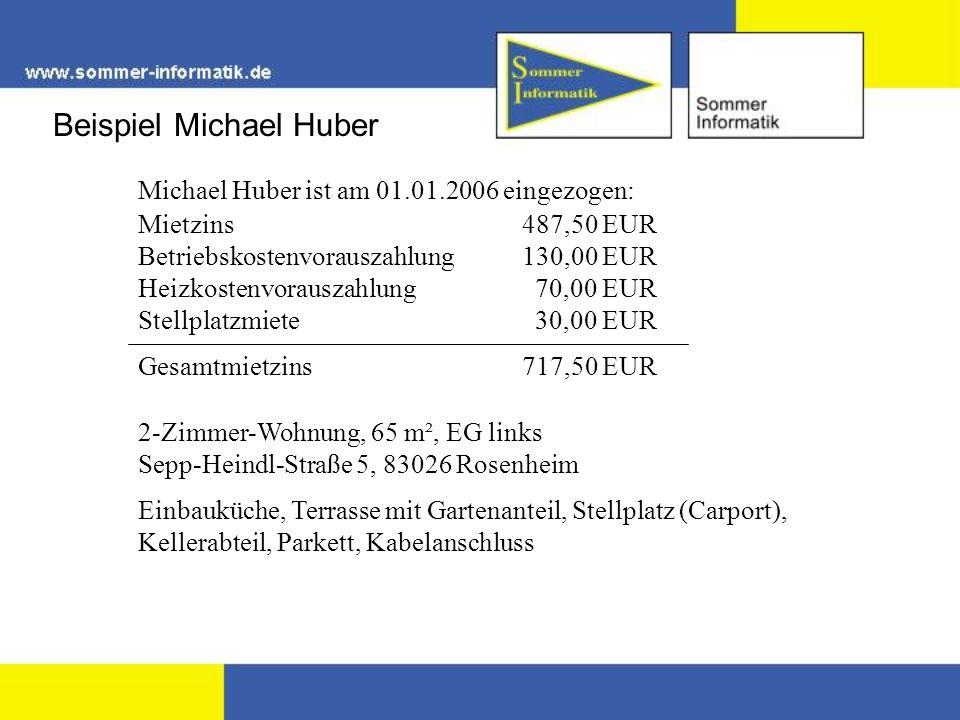 Beispiel Michael Huber Michael Huber ist am 01.01.2006 eingezogen: Mietzins487,50 EUR Betriebskostenvorauszahlung130,00 EUR Heizkostenvorauszahlung 70