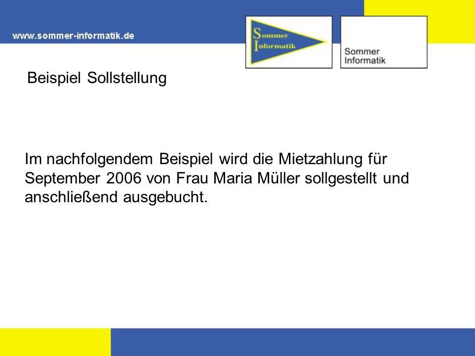 Beispiel Sollstellung Im nachfolgendem Beispiel wird die Mietzahlung für September 2006 von Frau Maria Müller sollgestellt und anschließend ausgebucht