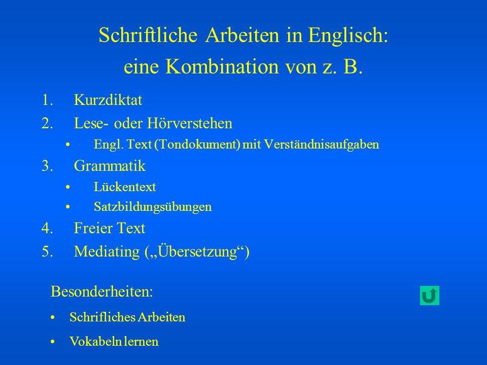 Schriftliche Arbeiten in Englisch: eine Kombination von z. B. 1.Kurzdiktat 2.Lese- oder Hörverstehen Engl. Text (Tondokument) mit Verständnisaufgaben