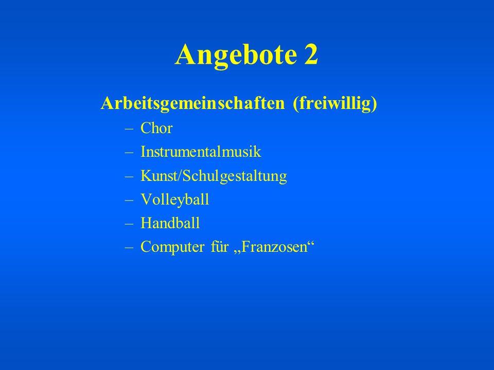 Angebote 2 Arbeitsgemeinschaften (freiwillig) –Chor –Instrumentalmusik –Kunst/Schulgestaltung –Volleyball –Handball –Computer für Franzosen