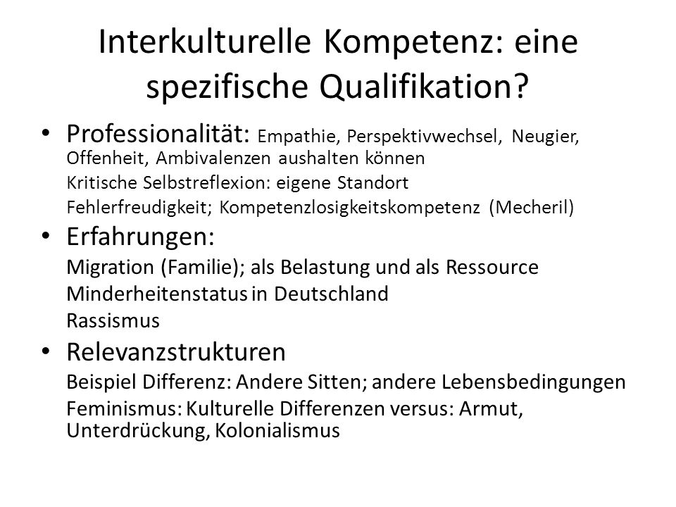 Interkulturelle Kompetenz: eine spezifische Qualifikation? Professionalität: Empathie, Perspektivwechsel, Neugier, Offenheit, Ambivalenzen aushalten k