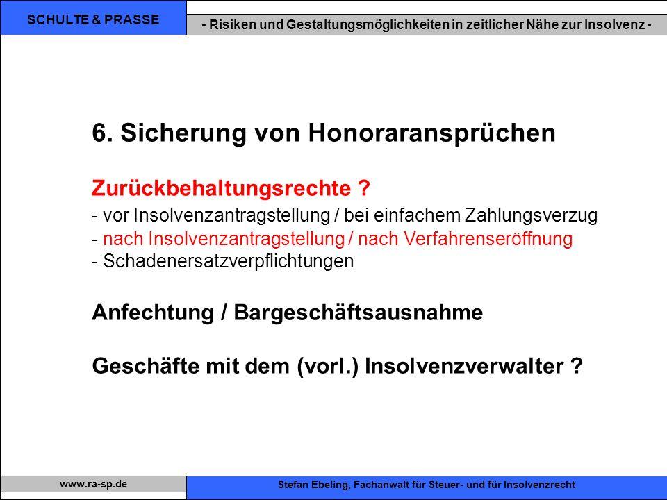 SCHULTE & PRASSE - Risiken und Gestaltungsmöglichkeiten in zeitlicher Nähe zur Insolvenz - Xxx Stefan Ebeling, Fachanwalt für Steuer- und für Insolvenzrecht www.ra-sp.de 6.