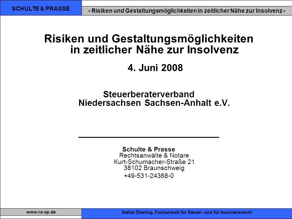 SCHULTE & PRASSE - Risiken und Gestaltungsmöglichkeiten in zeitlicher Nähe zur Insolvenz - Xxx Stefan Ebeling, Fachanwalt für Steuer- und für Insolvenzrecht www.ra-sp.de Risiken und Gestaltungsmöglichkeiten in zeitlicher Nähe zur Insolvenz 4.