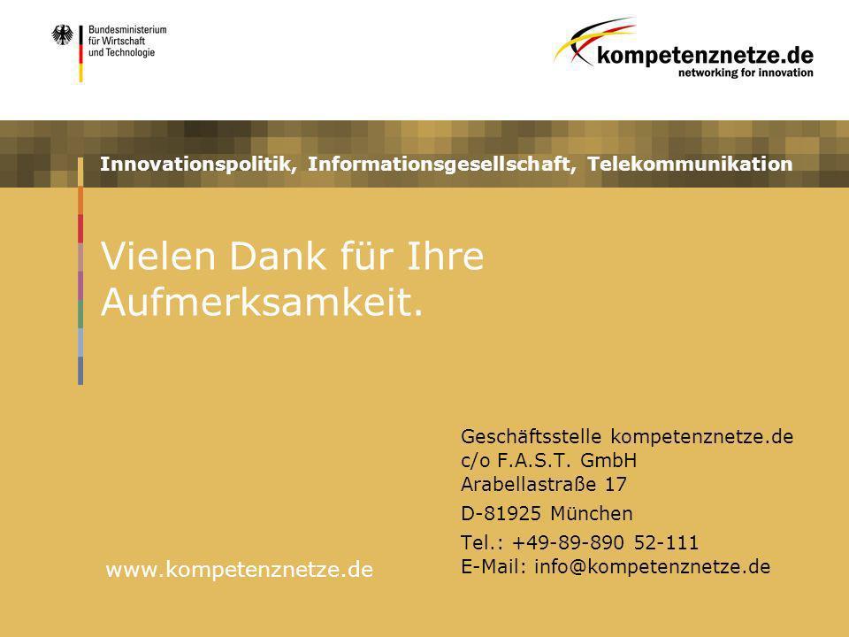 Innovationspolitik, Informationsgesellschaft, Telekommunikation www.kompetenznetze.de Vielen Dank für Ihre Aufmerksamkeit. Geschäftsstelle kompetenzne