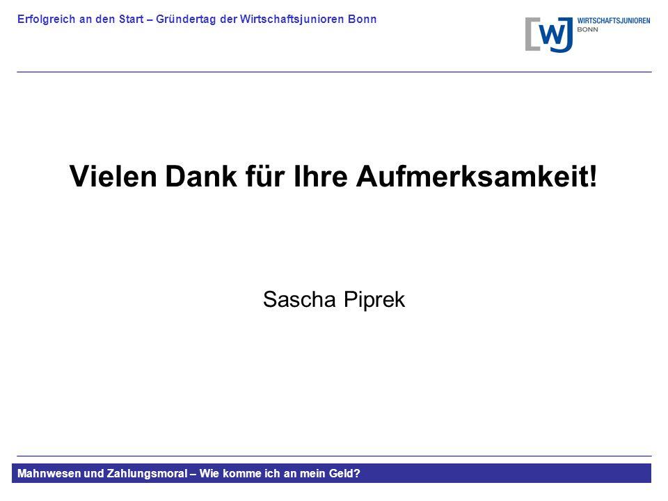 Erfolgreich an den Start – Gründertag der Wirtschaftsjunioren Bonn Mahnwesen und Zahlungsmoral – Wie komme ich an mein Geld.