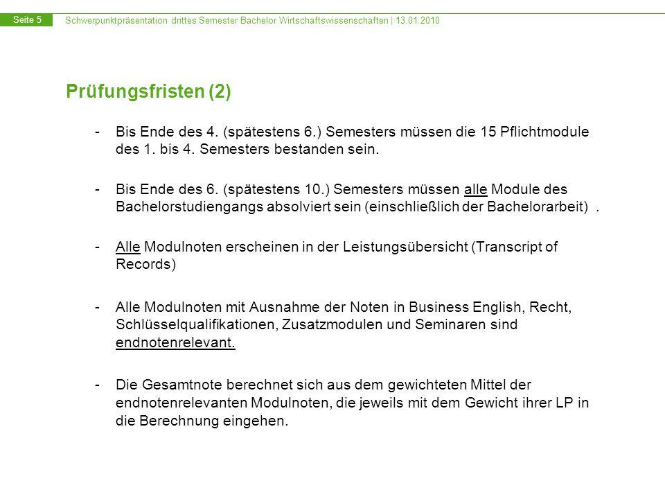 Schwerpunktpräsentation drittes Semester Bachelor Wirtschaftswissenschaften | 13.01.2010 Seite 5 Prüfungsfristen (2) -Bis Ende des 4.
