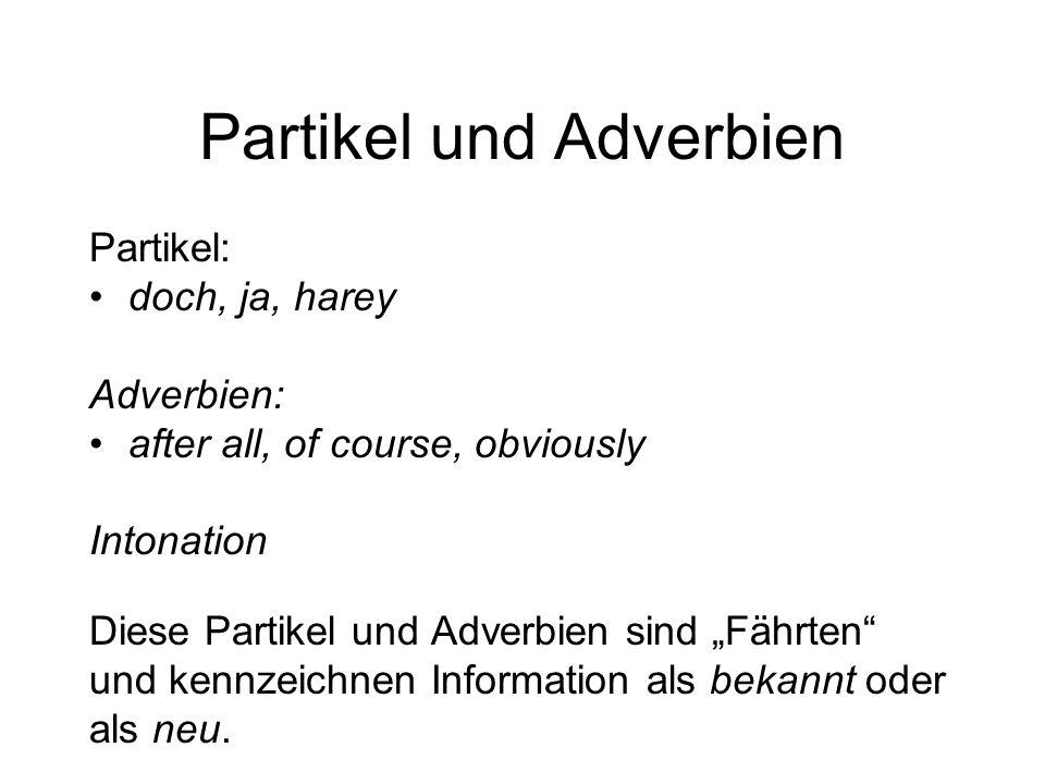 Partikel und Adverbien Partikel: doch, ja, harey Adverbien: after all, of course, obviously Intonation Diese Partikel und Adverbien sind Fährten und k