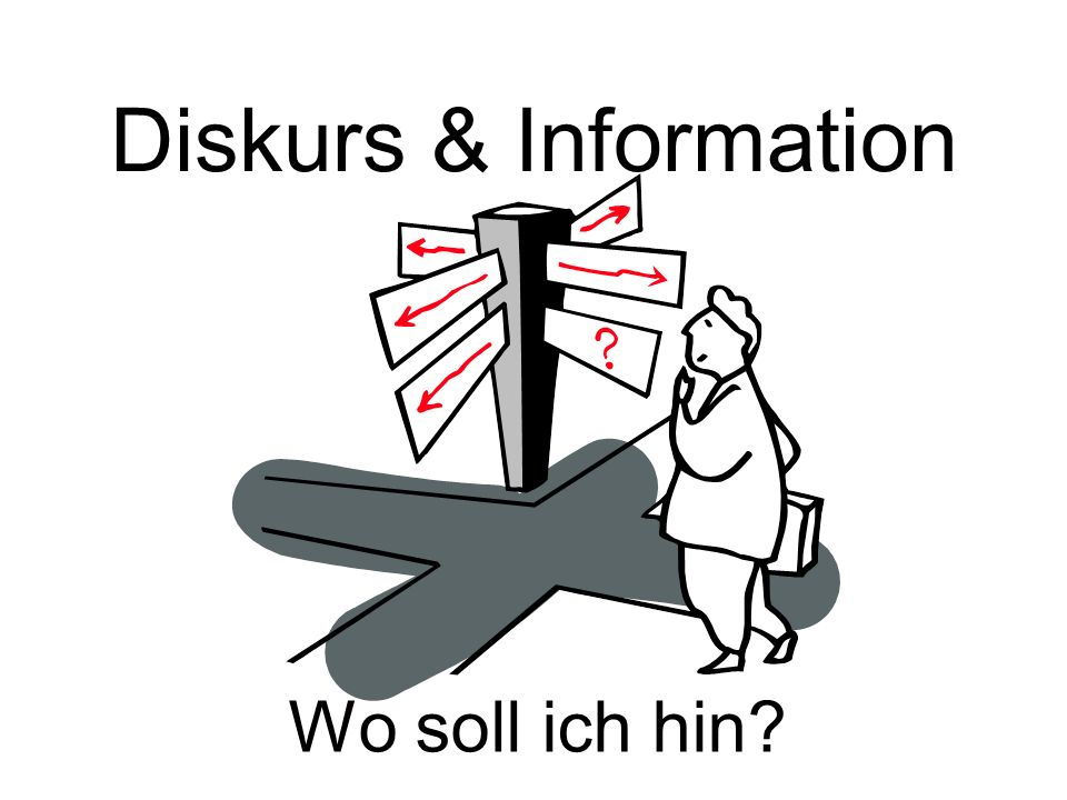 Diskurs & Information Wo soll ich hin?