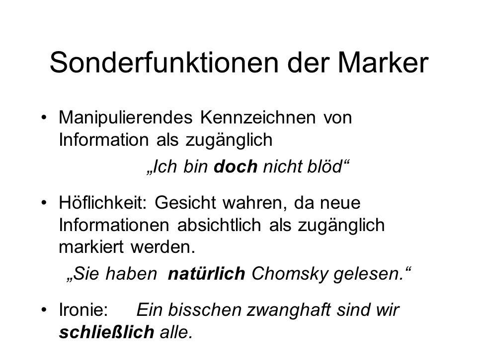 Sonderfunktionen der Marker Manipulierendes Kennzeichnen von Information als zugänglich Ich bin doch nicht blöd Höflichkeit: Gesicht wahren, da neue I