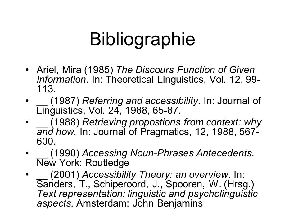 Bibliographie Ariel, Mira (1985) The Discours Function of Given Information. In: Theoretical Linguistics, Vol. 12, 99- 113. __ (1987) Referring and ac