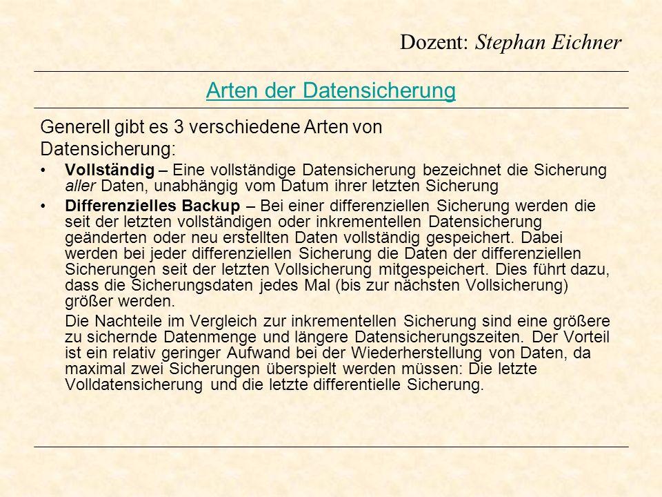 Dozent: Stephan Eichner Inkrementelles Backup - Bei der inkrementellen Datensicherung, auch Zuwachssicherung genannt, werden nur die Daten gesichert, die sich seit der letzten Datensicherung (meist der letzten inkrementellen Sicherung) verändert haben oder neu hinzu gekommen sind.