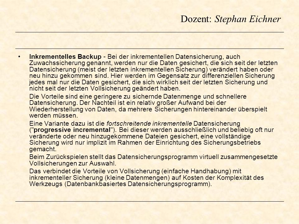 Dozent: Stephan Eichner Sicherungsschema Großvater-Vater-Sohn Datensicherung Eine Großvater-Vater-Sohn Datensicherung, auch Generationenprinzip genannt, ist ein altbekanntes Verfahren zur Datensicherung.