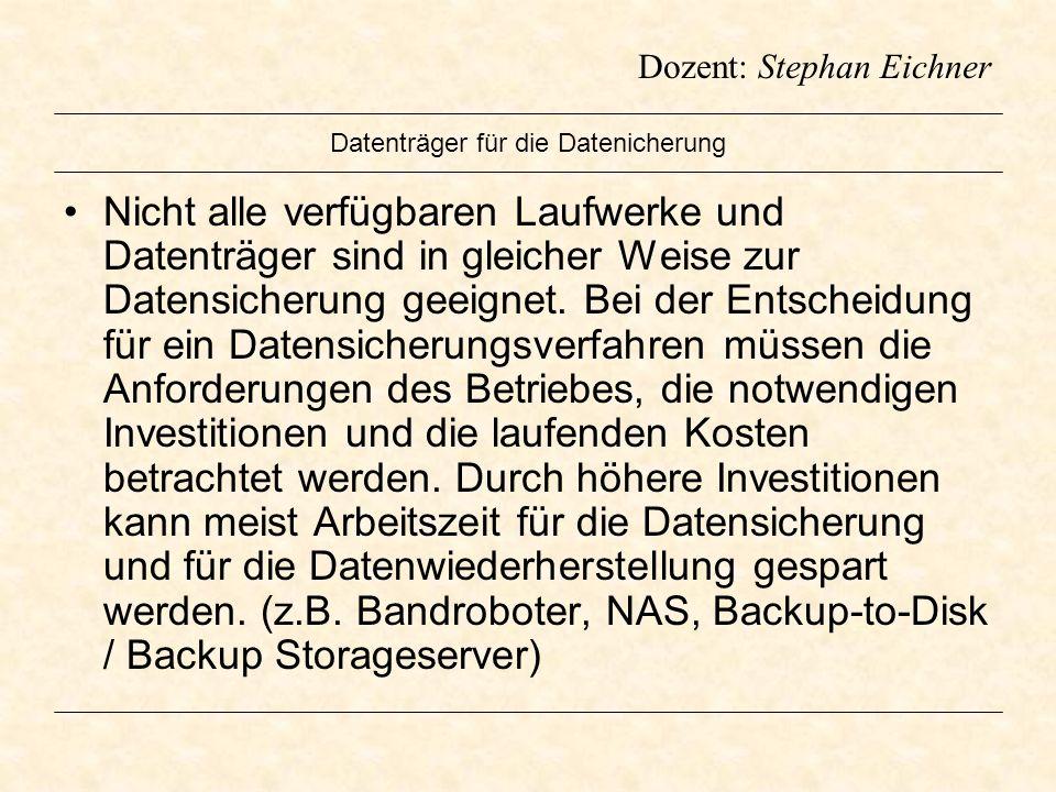 Dozent: Stephan Eichner Datenträger für die Datenicherung Nicht alle verfügbaren Laufwerke und Datenträger sind in gleicher Weise zur Datensicherung g