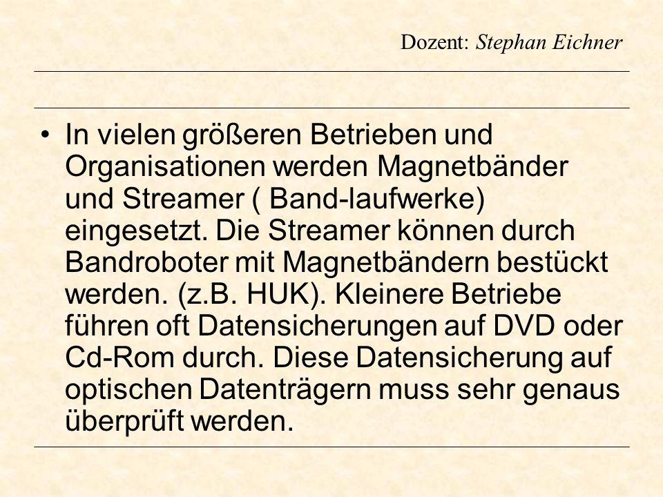 Dozent: Stephan Eichner In vielen größeren Betrieben und Organisationen werden Magnetbänder und Streamer ( Band-laufwerke) eingesetzt. Die Streamer kö