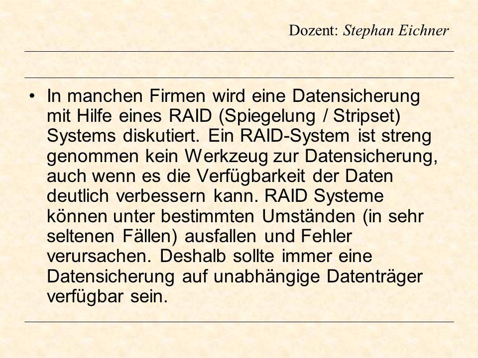 Dozent: Stephan Eichner In manchen Firmen wird eine Datensicherung mit Hilfe eines RAID (Spiegelung / Stripset) Systems diskutiert. Ein RAID-System is