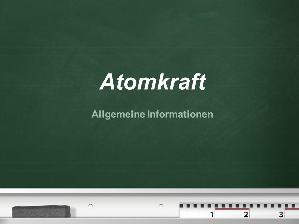 Atomkraft Allgemeine Informationen