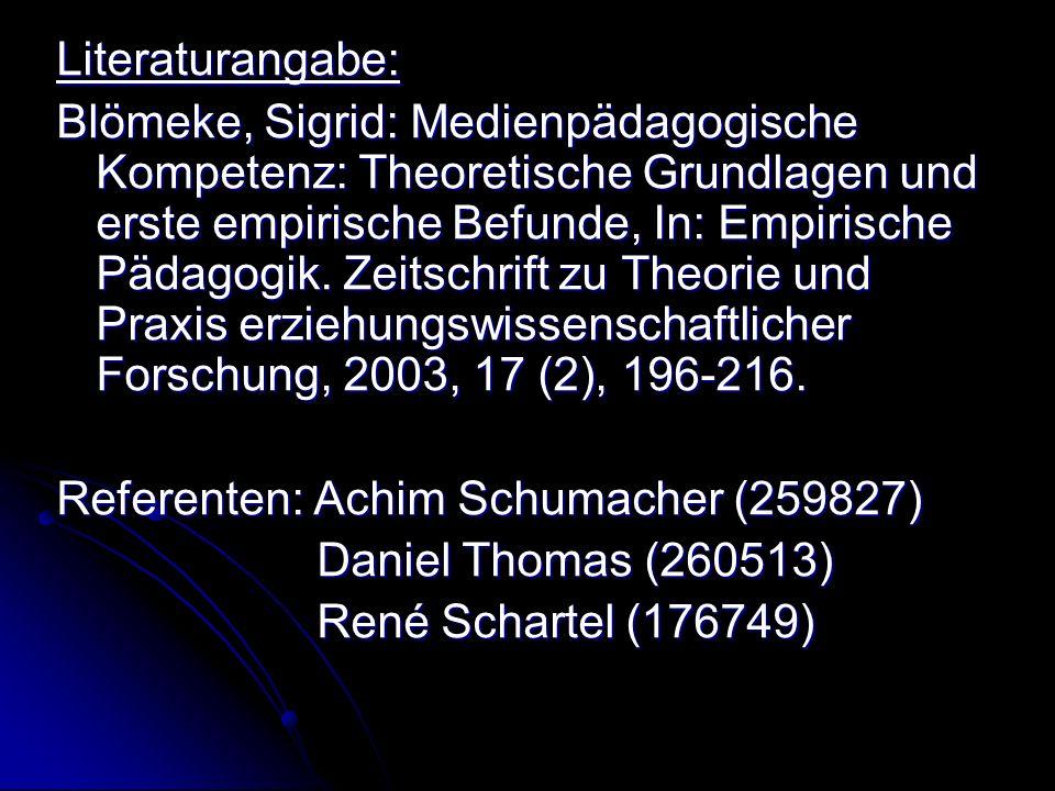 Literaturangabe: Blömeke, Sigrid: Medienpädagogische Kompetenz: Theoretische Grundlagen und erste empirische Befunde, In: Empirische Pädagogik.