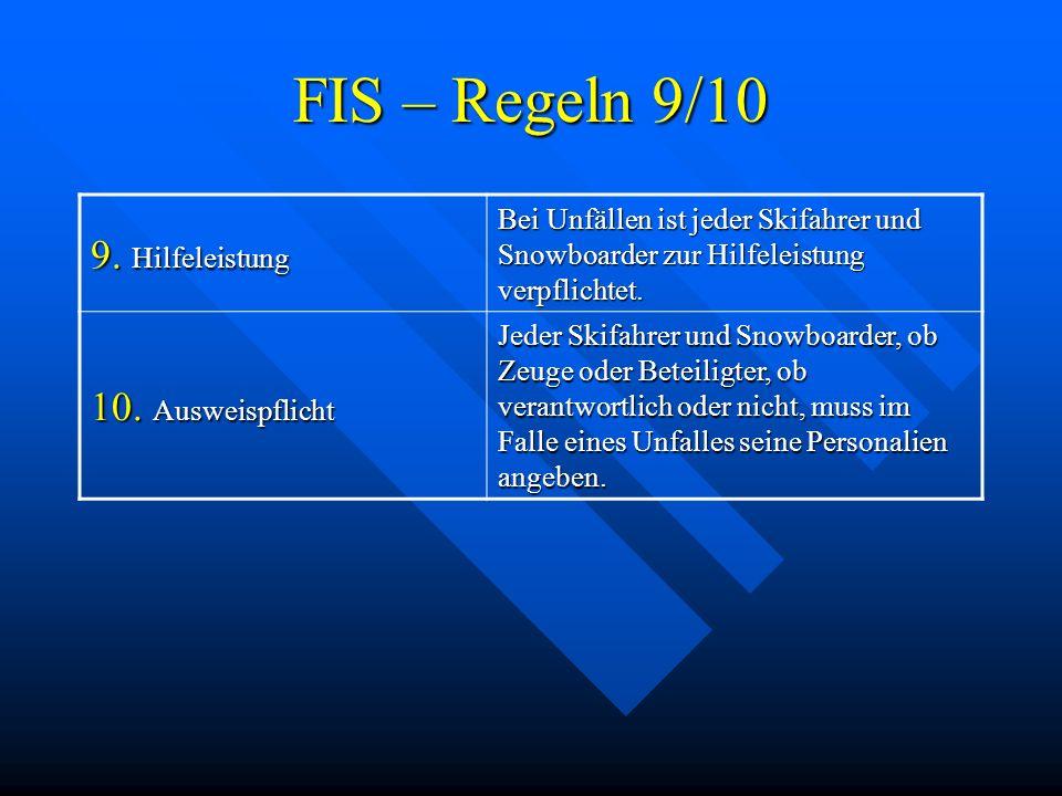 FIS – Regeln 9/10 9. Hilfeleistung Bei Unfällen ist jeder Skifahrer und Snowboarder zur Hilfeleistung verpflichtet. 10. Ausweispflicht Jeder Skifahrer