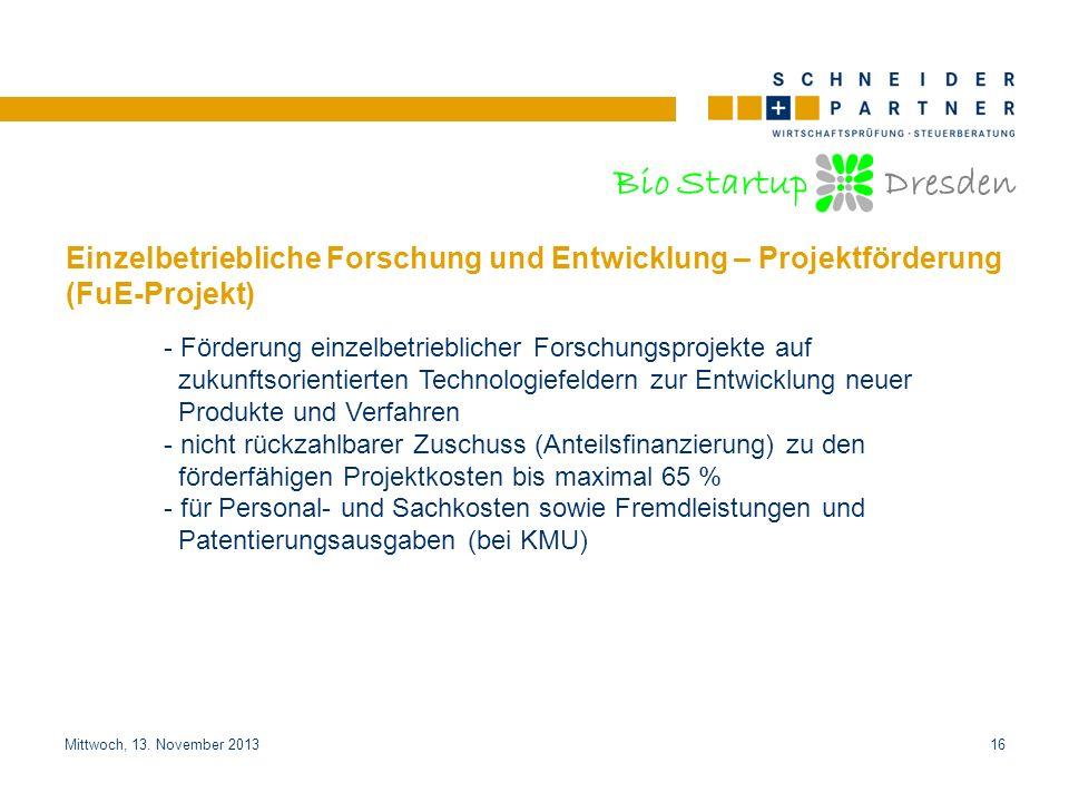 Bio Startup Dresden Titel der PräsentationTitel der Präsentation Mittwoch, 13. November 201316 Einzelbetriebliche Forschung und Entwicklung – Projektf