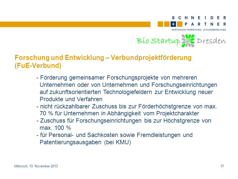 Bio Startup Dresden Titel der PräsentationTitel der Präsentation Mittwoch, 13. November 201317 Forschung und Entwicklung – Verbundprojektförderung (Fu