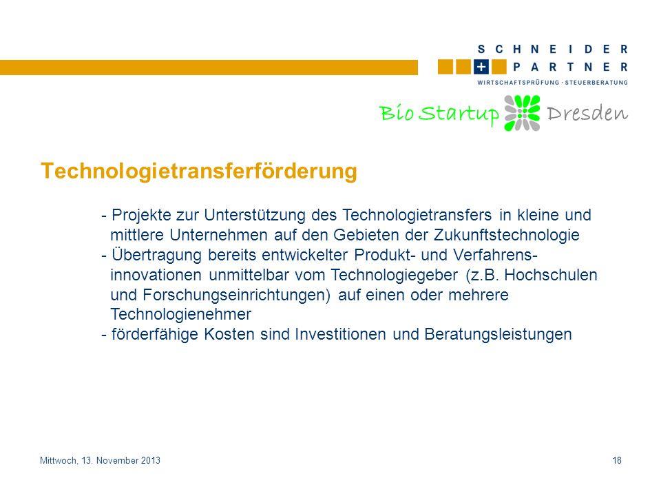 Bio Startup Dresden Titel der PräsentationTitel der Präsentation Mittwoch, 13. November 201318 Technologietransferförderung - Projekte zur Unterstützu