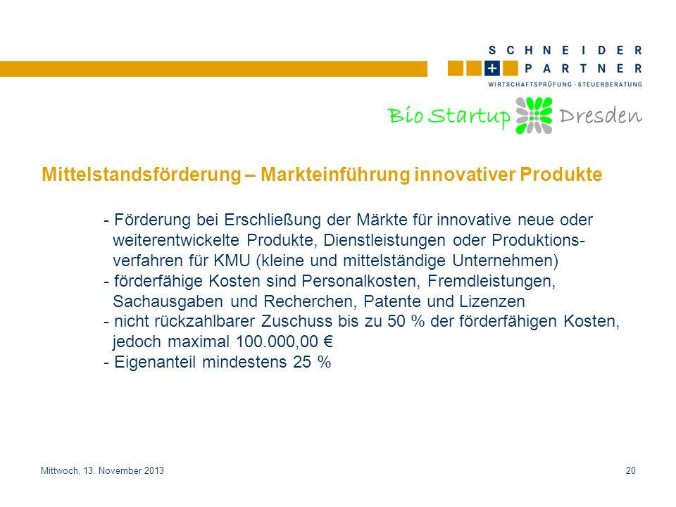 Bio Startup Dresden Titel der PräsentationTitel der Präsentation Mittwoch, 13. November 201320 Mittelstandsförderung – Markteinführung innovativer Pro