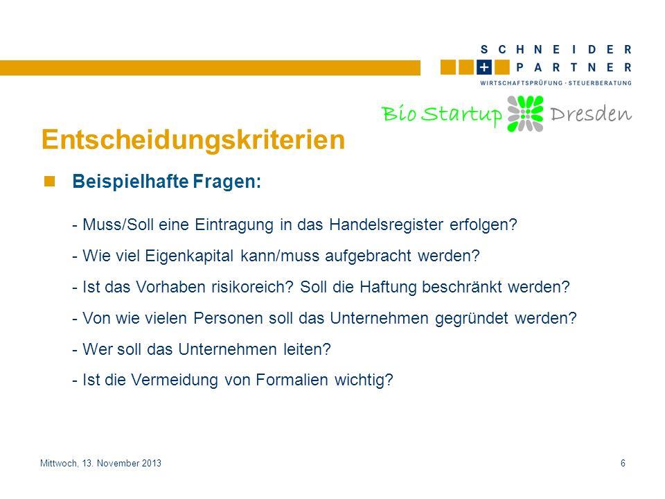 Bio Startup Dresden Überblick über die rechtlichen/steuerlichen Folgen EinzelunternehmerPersonengesellschaftKapitalgesellschaft GbR, OHG, KG Mischform: GmbH & Co.