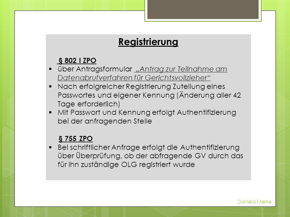 Registrierung § 802 l ZPO über Antragsformular Antrag zur Teilnahme am Datenabrufverfahren für Gerichtsvollzieher Nach erfolgreicher Registrierung Zut