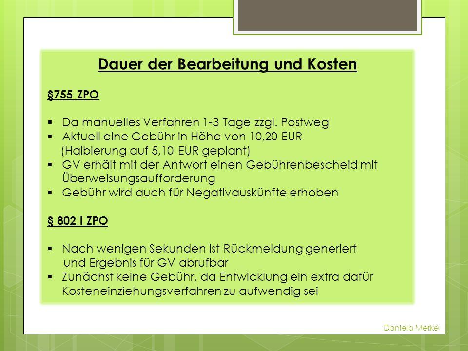 Dauer der Bearbeitung und Kosten §755 ZPO Da manuelles Verfahren 1-3 Tage zzgl. Postweg Aktuell eine Gebühr in Höhe von 10,20 EUR (Halbierung auf 5,10