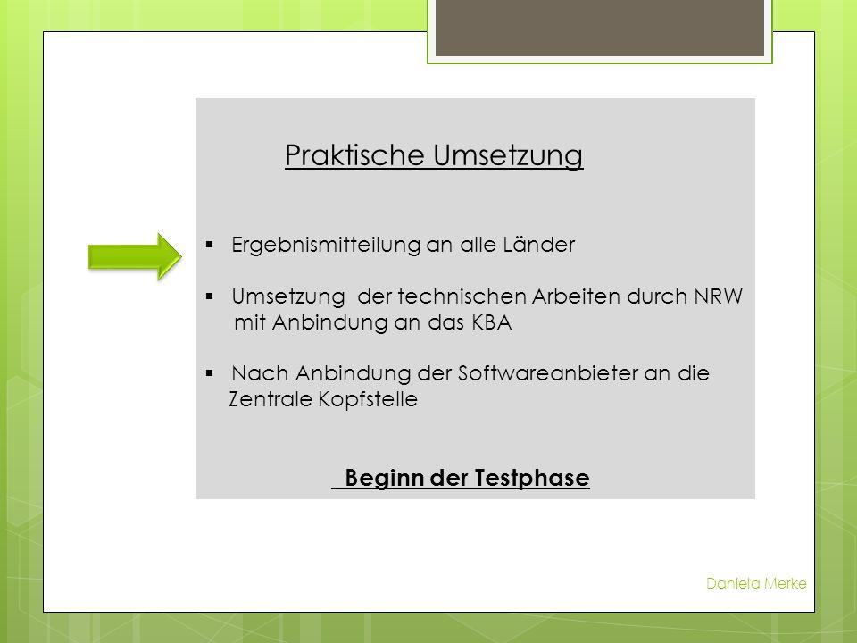 Praktische Umsetzung Ergebnismitteilung an alle Länder Umsetzung der technischen Arbeiten durch NRW mit Anbindung an das KBA Nach Anbindung der Softwa