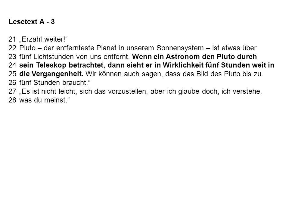 Lesetext A - 3 21Erzähl weiter! 22Pluto – der entfernteste Planet in unserem Sonnensystem – ist etwas über 23fünf Lichtstunden von uns entfernt. Wenn