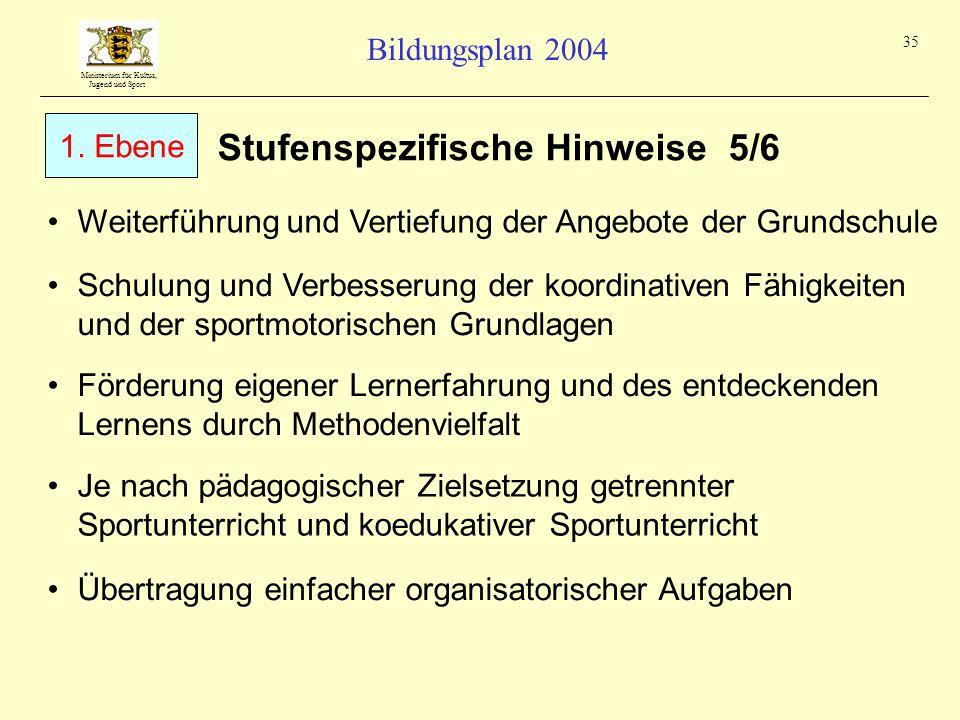 Ministerium für Kultus, Jugend und Sport Bildungsplan 2004 35 Stufenspezifische Hinweise 5/6 Weiterführung und Vertiefung der Angebote der Grundschule
