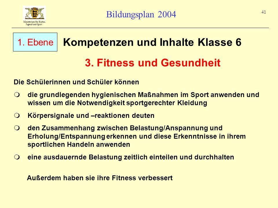 Ministerium für Kultus, Jugend und Sport Bildungsplan 2004 41 Kompetenzen und Inhalte Klasse 6 Die Schülerinnen und Schüler können die grundlegenden h