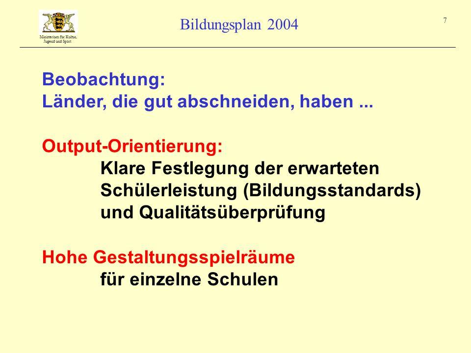 Ministerium für Kultus, Jugend und Sport Bildungsplan 2004 7 Beobachtung: Länder, die gut abschneiden, haben... Output-Orientierung: Klare Festlegung