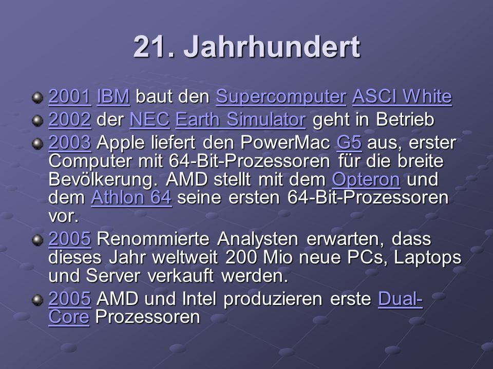 21. Jahrhundert 20012001 IBM baut den Supercomputer ASCI White IBMSupercomputerASCI White 2001IBMSupercomputerASCI White 20022002 der NEC Earth Simula