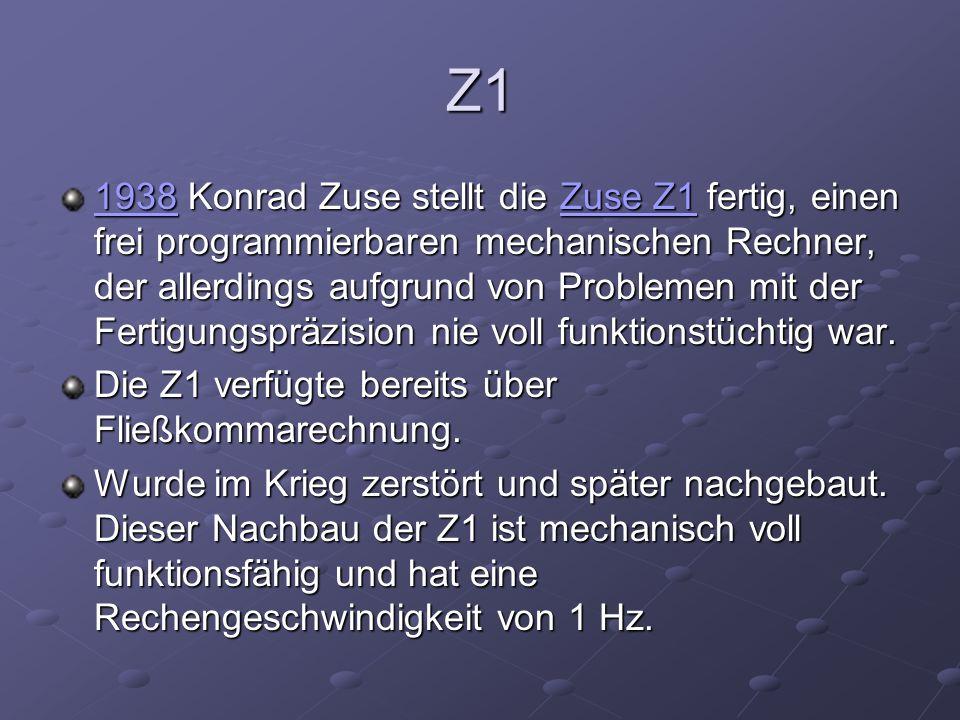 Z1 19381938 Konrad Zuse stellt die Zuse Z1 fertig, einen frei programmierbaren mechanischen Rechner, der allerdings aufgrund von Problemen mit der Fer