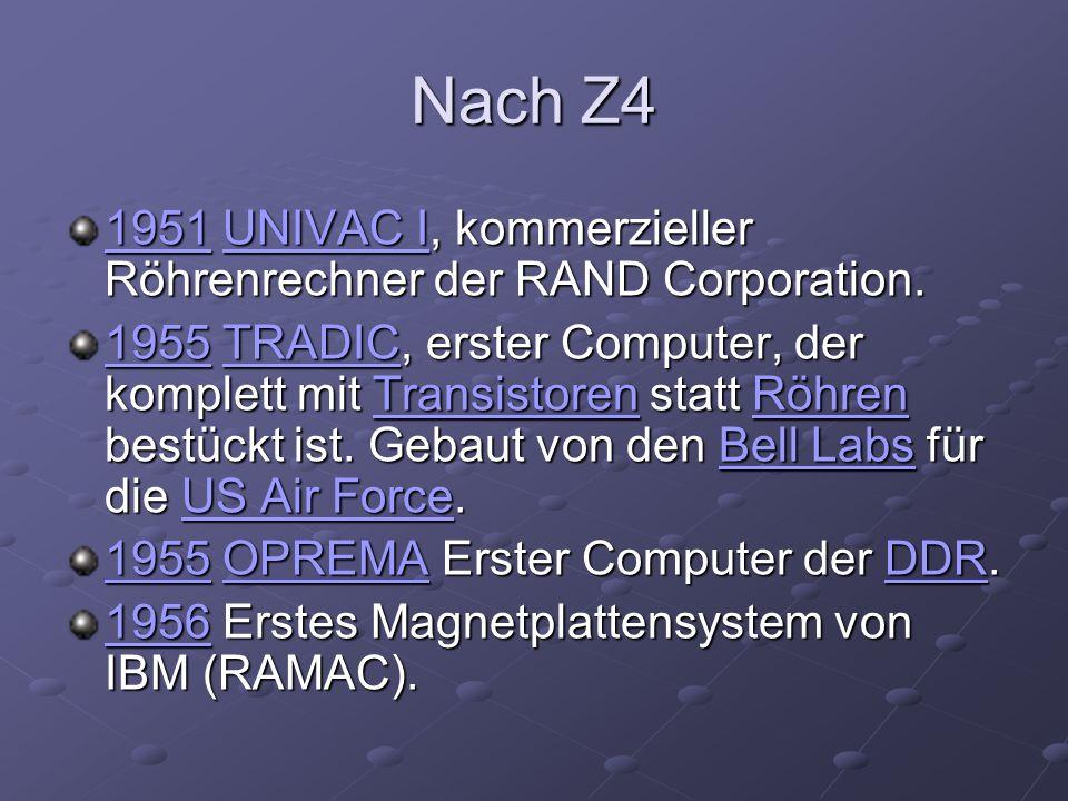 Nach Z4 19511951 UNIVAC I, kommerzieller Röhrenrechner der RAND Corporation. UNIVAC I 1951UNIVAC I 19551955 TRADIC, erster Computer, der komplett mit
