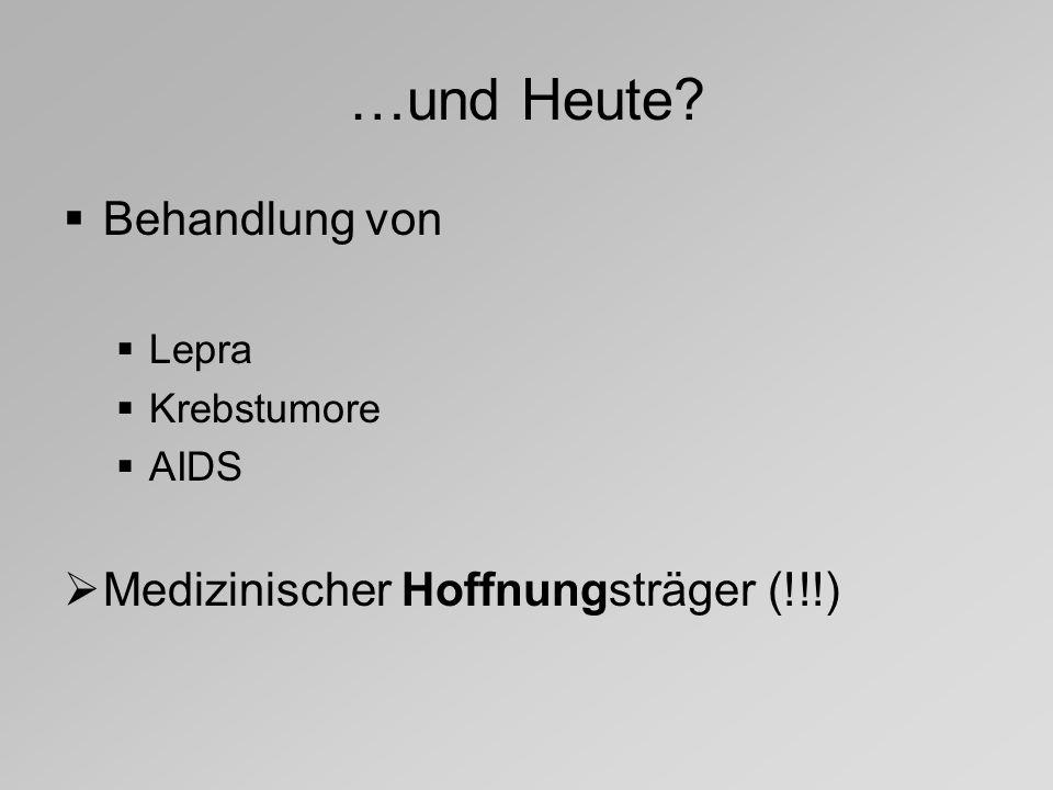 …und Heute? Behandlung von Lepra Krebstumore AIDS Medizinischer Hoffnungsträger (!!!)