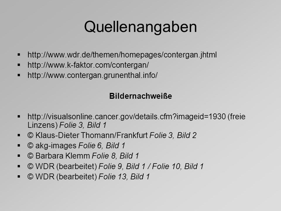Quellenangaben http://www.wdr.de/themen/homepages/contergan.jhtml http://www.k-faktor.com/contergan/ http://www.contergan.grunenthal.info/ Bildernachw