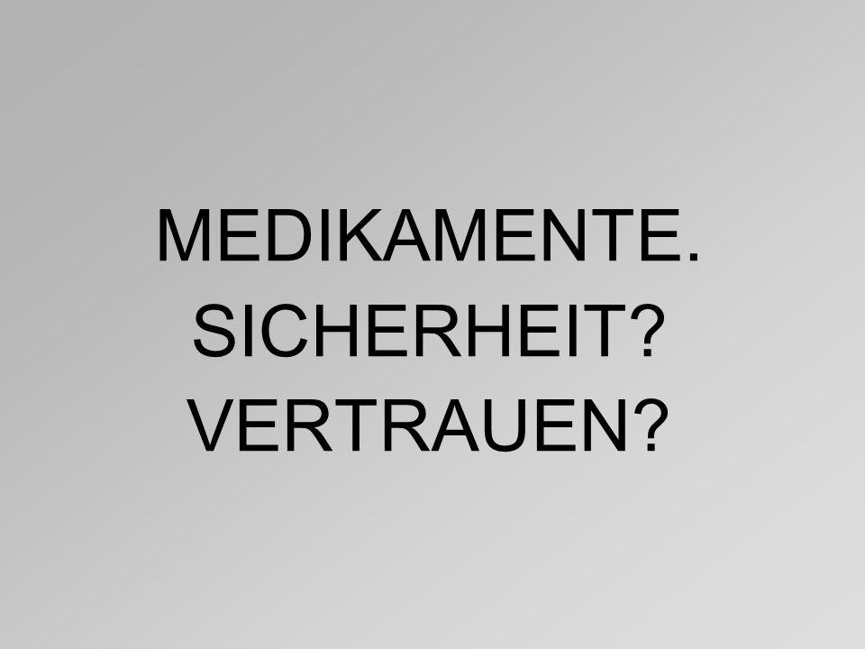 MEDIKAMENTE. SICHERHEIT? VERTRAUEN?