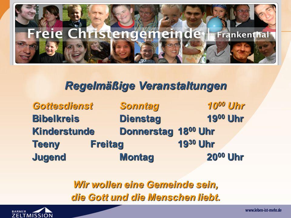 Regelmäßige Veranstaltungen GottesdienstSonntag10 00 Uhr BibelkreisDienstag19 00 Uhr KinderstundeDonnerstag18 00 Uhr TeenyFreitag19 30 Uhr JugendMonta