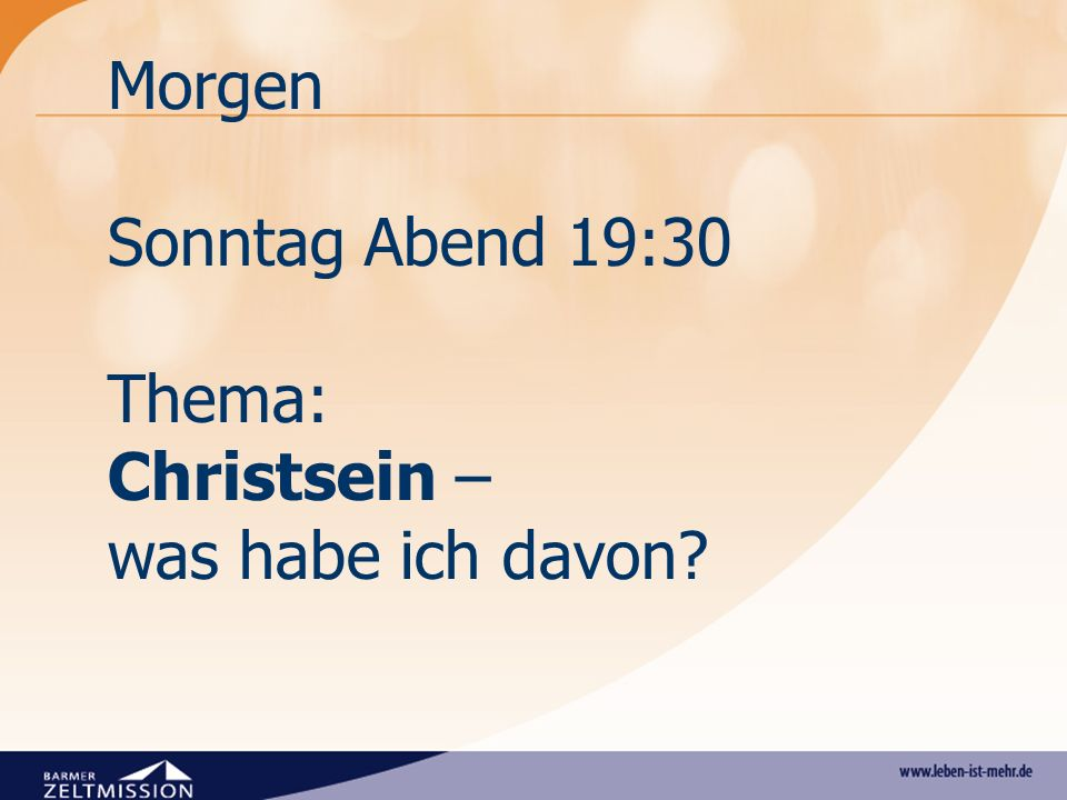 Morgen Sonntag Abend 19:30 Thema: Christsein – was habe ich davon?