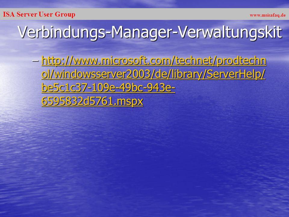 ISA Server User Group www.msisafaq.de Verbindungs-Manager-Verwaltungskit –http://www.microsoft.com/technet/prodtechn ol/windowsserver2003/de/library/ServerHelp/ be5c1c37-109e-49bc-943e- 6595832d5761.mspx http://www.microsoft.com/technet/prodtechn ol/windowsserver2003/de/library/ServerHelp/ be5c1c37-109e-49bc-943e- 6595832d5761.mspxhttp://www.microsoft.com/technet/prodtechn ol/windowsserver2003/de/library/ServerHelp/ be5c1c37-109e-49bc-943e- 6595832d5761.mspx