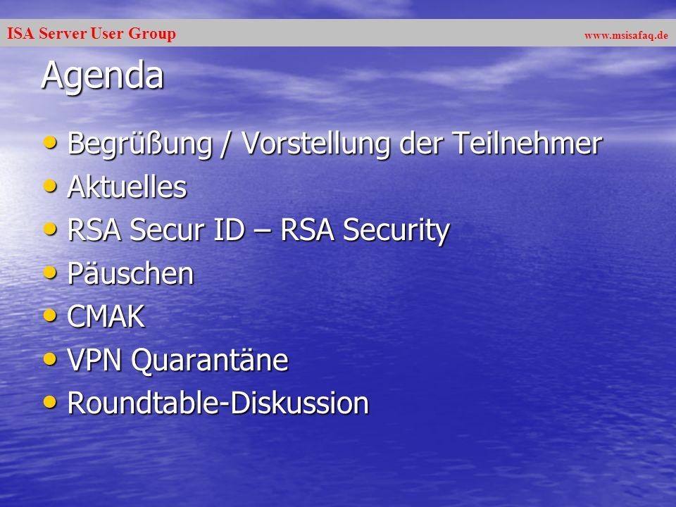 ISA Server User Group www.msisafaq.de Agenda Begrüßung / Vorstellung der Teilnehmer Begrüßung / Vorstellung der Teilnehmer Aktuelles Aktuelles RSA Secur ID – RSA Security RSA Secur ID – RSA Security Päuschen Päuschen CMAK CMAK VPN Quarantäne VPN Quarantäne Roundtable-Diskussion Roundtable-Diskussion