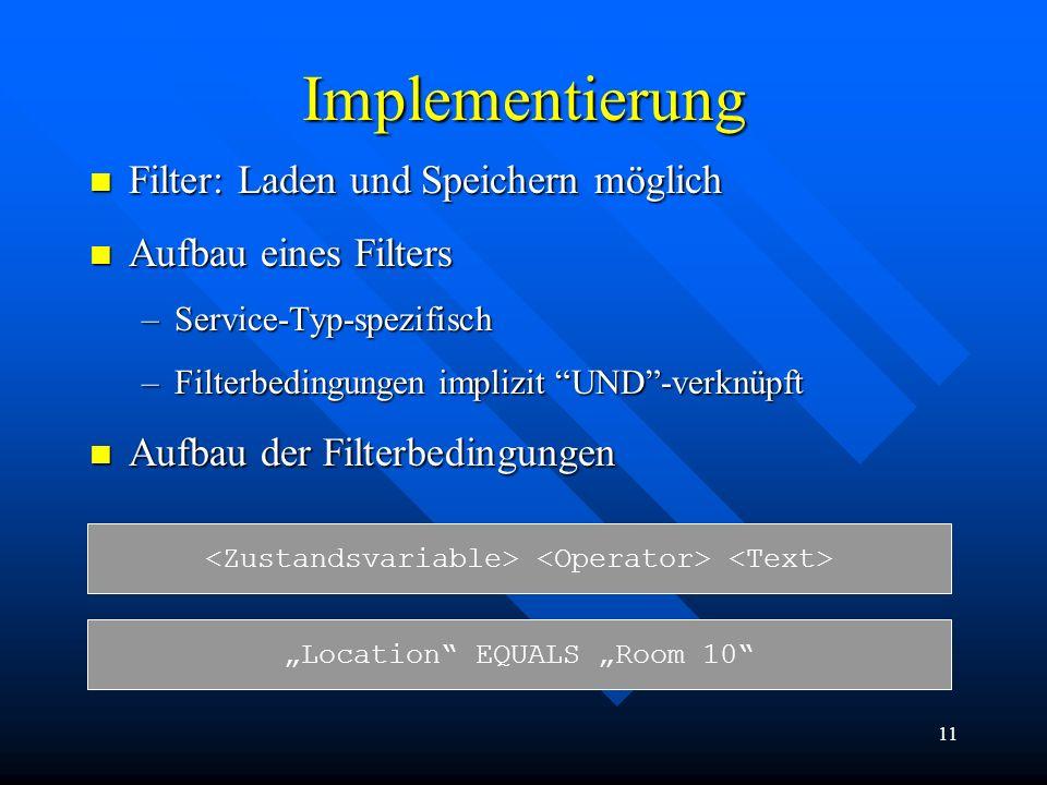 11 Implementierung Filter: Laden und Speichern möglich Filter: Laden und Speichern möglich Aufbau eines Filters Aufbau eines Filters –Service-Typ-spez