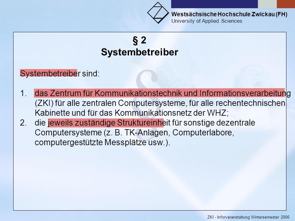 Westsächsische Hochschule Zwickau (FH) University of Applied Sciences ZKI - Inforveranstaltung Wintersemester 2006 § § 1 Geltungsbereich (1)Die Nutzer