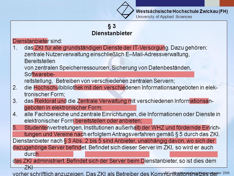 Westsächsische Hochschule Zwickau (FH) University of Applied Sciences ZKI - Inforveranstaltung Wintersemester 2006 § § 2 Systembetreiber Systembetreib