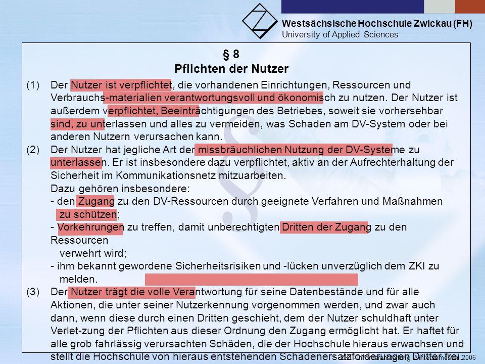 Westsächsische Hochschule Zwickau (FH) University of Applied Sciences ZKI - Inforveranstaltung Wintersemester 2006 § § 4 Nutzerkreis (1)Zur Nutzung de