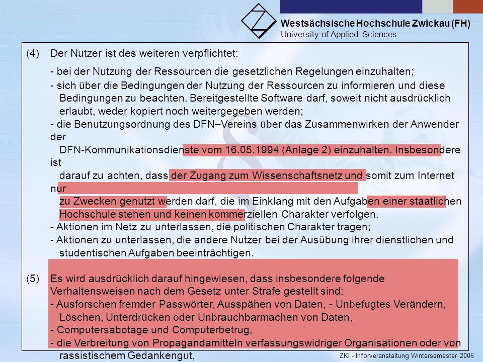 Westsächsische Hochschule Zwickau (FH) University of Applied Sciences ZKI - Inforveranstaltung Wintersemester 2006 § § 8 Pflichten der Nutzer (1)Der N